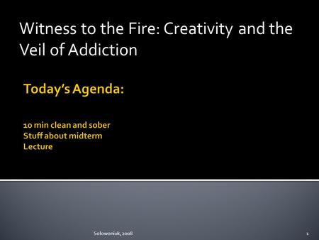 Witness to the Fire: Creativity and the Veil of Addiction Solowoniuk, 20081.