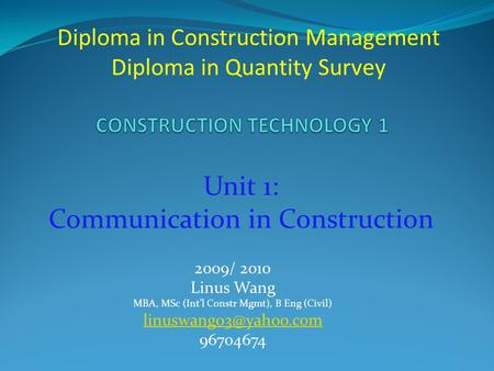 2009/ 2010 Linus Wang MBA, MSc (Int'l Constr Mgmt), B Eng (Civil) 96704674 Diploma in Construction Management Diploma in Quantity.