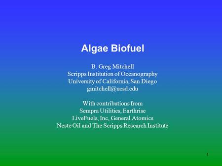1 Algae Biofuel B. Greg Mitchell Scripps Institution of Oceanography University of California, San Diego With contributions from Sempra.