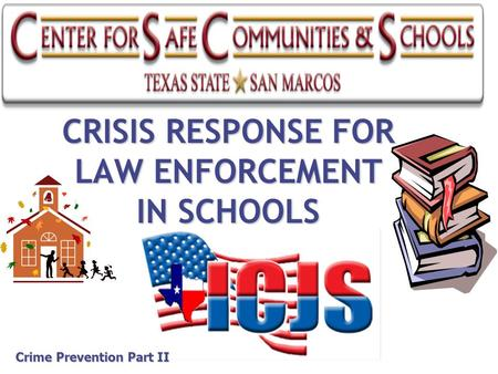 CRISIS RESPONSE FOR LAW ENFORCEMENT IN SCHOOLS Crime Prevention Part II.