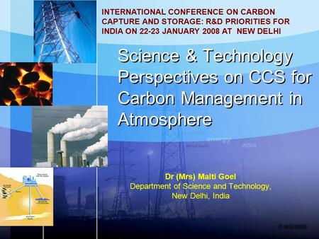 S&T Perspectives on CO2 Sequestration Technology Science & Technology Perspectives on CCS for Carbon Management in Atmosphere Dr (Mrs) Malti Goel Department.