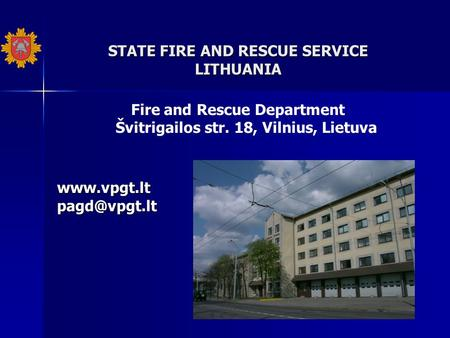 STATE FIRE AND RESCUE SERVICE LITHUANIA Fire and Rescue Department Švitrigailos str. 18, Vilnius,