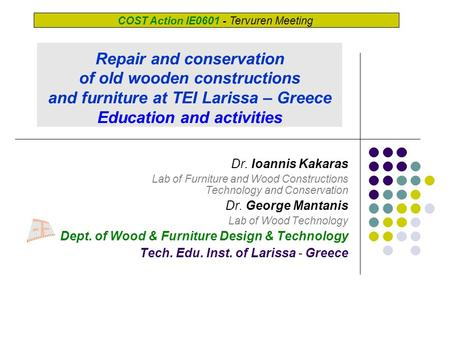 Dr. Ioannis Kakaras Lab of Furniture and Wood Constructions Technology and Conservation Dr. George Mantanis Lab of Wood Technology Dept. of Wood & Furniture.