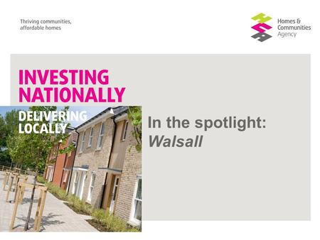 In the spotlight: Walsall. Growth and Development in Walsall Tim Johnson Executive Director Regeneration September 2012.