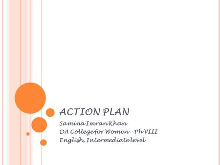ACTION PLAN Samina Imran Khan DA College for Women – Ph VIII English, Intermediate level.