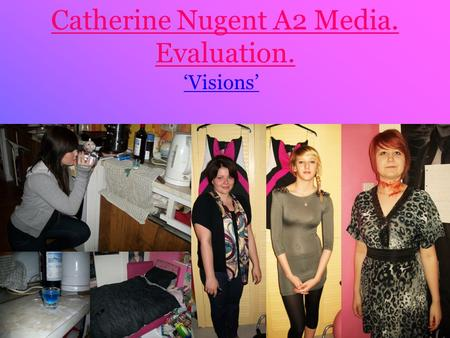 Catherine Nugent A2 Media. Evaluation. 'Visions'.