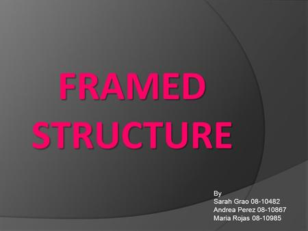 FRAMED STRUCTURE By Sarah Grao 08-10482 Andrea Perez 08-10867 Maria Rojas 08-10985.
