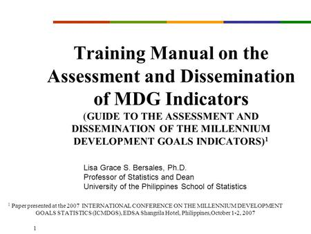 1 Training Manual on the Assessment and Dissemination of MDG Indicators (GUIDE TO THE ASSESSMENT AND DISSEMINATION OF THE MILLENNIUM DEVELOPMENT GOALS.