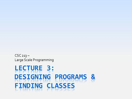 CSC 213 – Large Scale Programming. Today's Goal  Improve design skills to make usable designs  Noun extraction & UML class diagram reviewed  Connections.