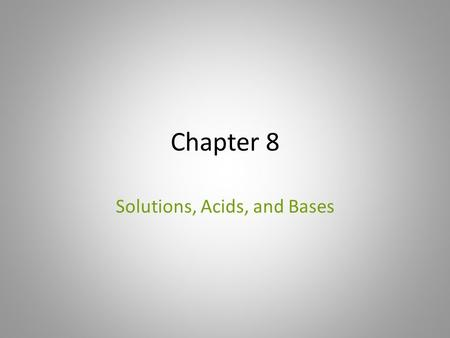 Chapter 8 Solutions, Acids, and Bases. 8.1 Formation of Solutions DISSOLVING Recall that a solution is a _____________ ________of two or more substances.