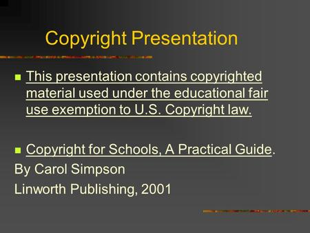 Copyright Presentation This presentation contains copyrighted material used under the educational fair use exemption to U.S. Copyright law. Copyright for.