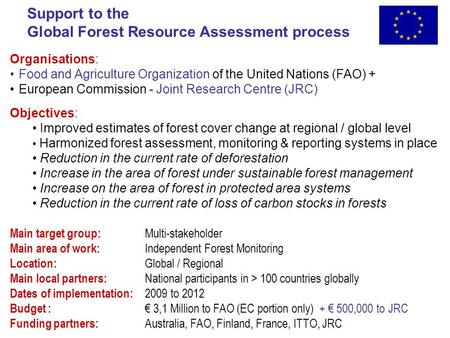 Support to the Global Forest Resource Assessment process Organisations: Food and Agriculture Organization of the United Nations (FAO) + European Commission.