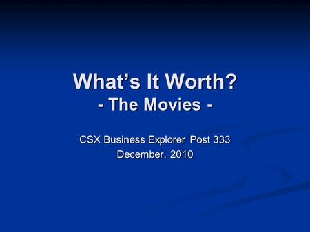What's It Worth? - The Movies - CSX Business Explorer Post 333 December, 2010.