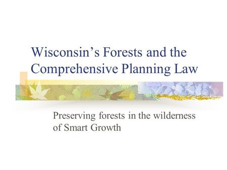 Wisconsin's Forests and the Comprehensive Planning Law Preserving forests in the wilderness of Smart Growth.