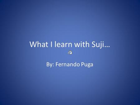 What I learn with Suji… By: Fernando Puga. How to make a commercial? There are many types of doing a commercial, one of them is using windows movie maker,