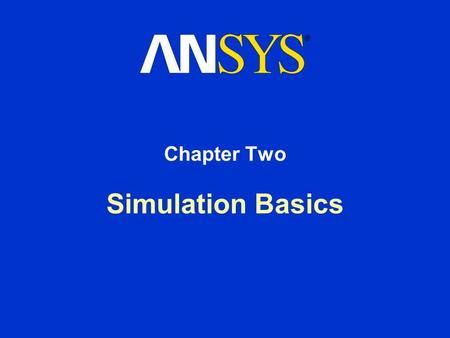 Simulation Basics Chapter Two. Training Manual Simulation Basics August 26, 2005 Inventory #002265 2-2 Chapter Overview In this chapter, the basics of.