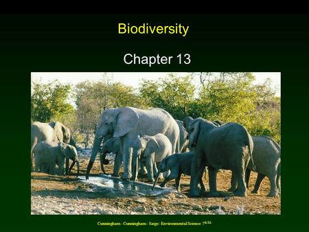 Cunningham - Cunningham - Saigo: Environmental Science 7 th Ed. Biodiversity Chapter 13.