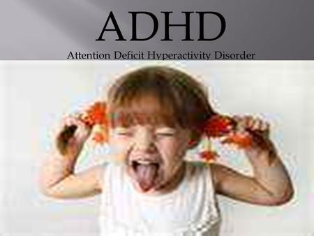 ADHD Attention Deficit Hyperactivity Disorder.  Attention Deficit Hyperactivity Disorder (ADHD) is considered to be a developmental disorder that affects.