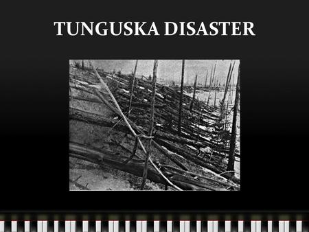 TUNGUSKA DISASTER. The year is 1908, and it's just after seven in the morning. A man is sitting on the front porch of a trading post at Vanavara in Siberia.