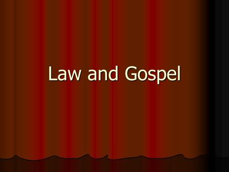Law and Gospel Question 1 How do law and gospel differ as to where they are written? How do law and gospel differ as to where they are written?