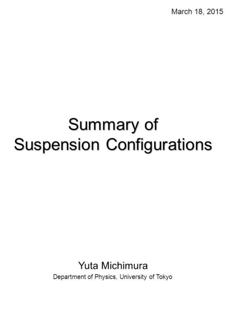 Summary of Suspension Configurations Yuta Michimura Department of Physics, University of Tokyo March 18, 2015.
