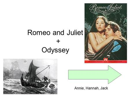 Romeo and Juliet + Odyssey Annie, Hannah, Jack. Romeo and Juliet (characters) Capulet family –Lord/Lady Capulet –Juliet –Nurse –Tybalt –Rosaline –Peter.