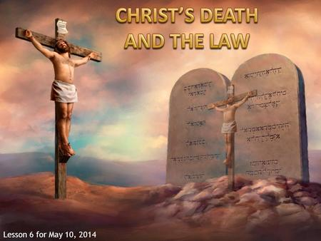 "Lesson 6 for May 10, 2014. ""What shall we say then? Is the law sin? Certainly not! On the contrary, I would not have known sin except through the law."
