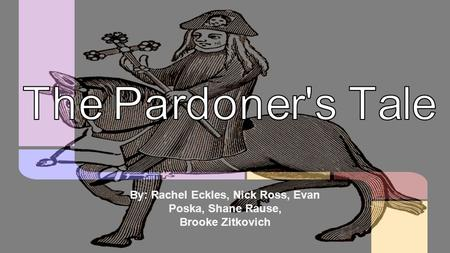 the pardoners tale irony The situational irony in the perdoners tale is that in the canterbury tales by geoffrey chaucer the pardoner's actions of dishonesty and greed are prime examples of situational irony situational irony is when something or someone does the opposite of what is expected 'in church he was a noble ecclesiast' ( chaucer 141).