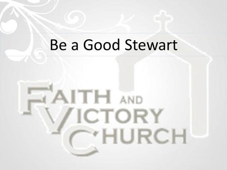 Be a Good Stewart. Luke 5:34-35 1 The earth is the L ORD 's, and all its fullness, The world and those who dwell therein. Psalm 24:1.