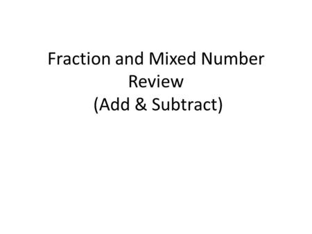 Fraction and Mixed Number Review (Add & Subtract).