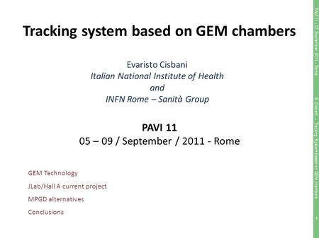 1 Tracking system based on GEM chambers Evaristo Cisbani Italian National Institute of Health and INFN Rome – Sanità Group PAVI 11 05 – 09 / September.