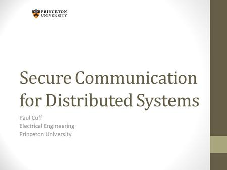 Secure Communication for Distributed Systems Paul Cuff Electrical Engineering Princeton University.