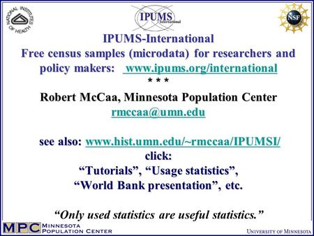 IPUMS-International Free census samples (microdata) for researchers and policy makers: www.ipums.org/international * * * Robert McCaa, Minnesota Population.
