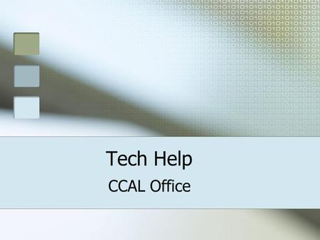 Tech Help CCAL Office. Contact Information  Technical Coordinator for CCAL, David Kleopfer  802-443-3107 Make an appoint to.