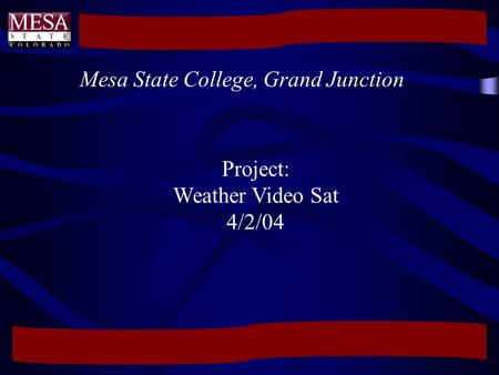 Project: Weather Video Sat 4/2/04 Mesa State College, Grand Junction.
