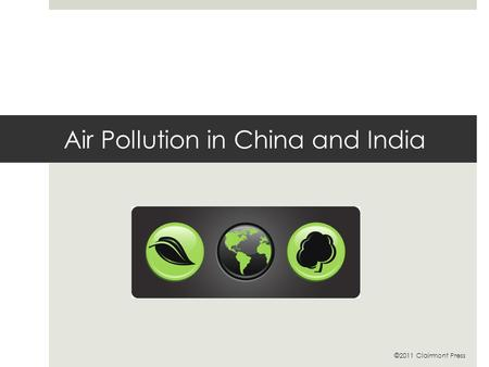 Air Pollution in China and India ©2011 Clairmont Press.
