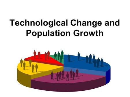 Technological Change and Population Growth. Stage 1: Hunting and Gathering.