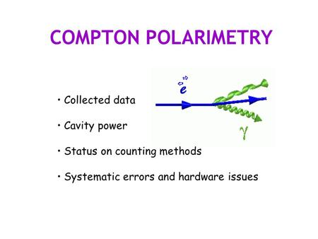COMPTON POLARIMETRY Collected data Cavity power Status on counting methods Systematic errors and hardware issues.