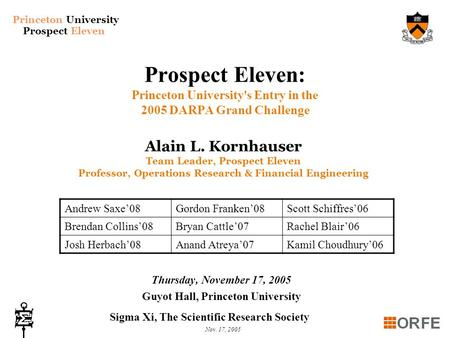 Princeton University Prospect Eleven Nov. 17, 2005 Prospect Eleven: Princeton University's Entry in the 2005 DARPA Grand Challenge Thursday, November 17,