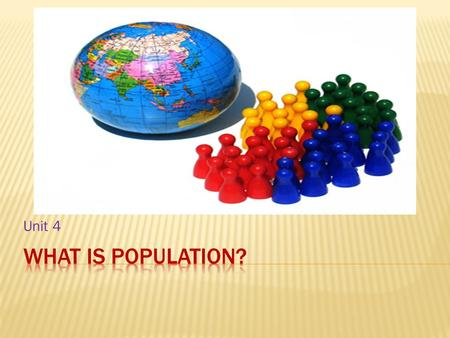 Unit 4.  Geographers use the term population to mean the total number of people who live in a specific area.  The population of the world today is more.