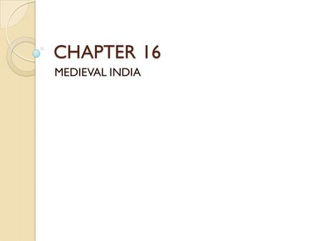 CHAPTER 16 MEDIEVAL INDIA. INDIA Politically disunited Caste system Hindu faith Small states North and South India.