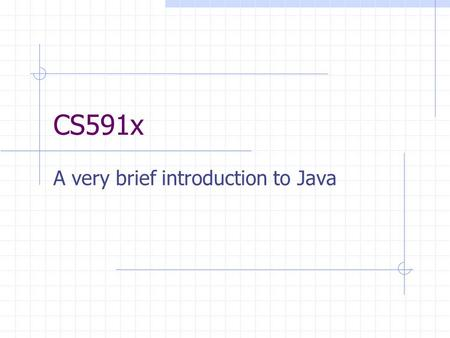 CS591x A very brief introduction to Java. Java Developed by Sun Microsystems was intended a language for embedded applications became a general purpose.