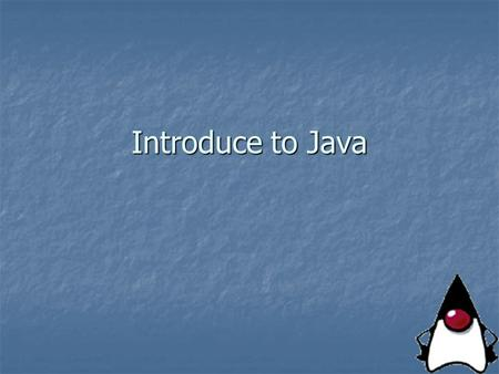 Introduce to Java. Outline History of Java History of Java Something about Java Something about Java Brief introduction to Java programming Brief introduction.
