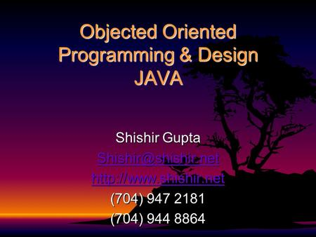 Objected Oriented Programming & Design JAVA Shishir Gupta  (704) 947 2181 (704) 944 8864.