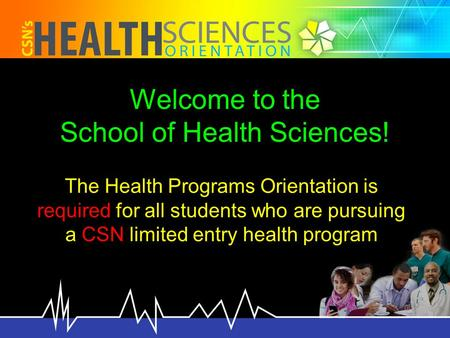 Welcome to the School of Health Sciences! The Health Programs Orientation is required for all students who are pursuing a CSN limited entry health program.