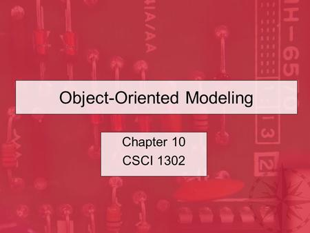 Object-Oriented Modeling Chapter 10 CSCI 1302. CSCI 1302 – Object-Oriented Modeling2 Outline The Software Development Process Discovering Relationships.