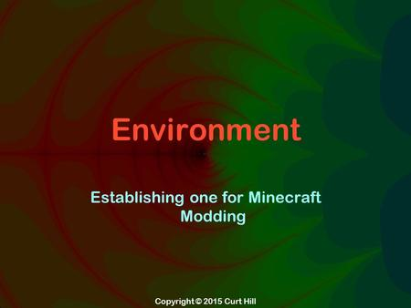 Copyright © 2015 Curt Hill Environment Establishing one for Minecraft Modding.