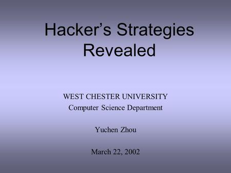 Hacker's Strategies Revealed WEST CHESTER UNIVERSITY Computer Science Department Yuchen Zhou March 22, 2002.