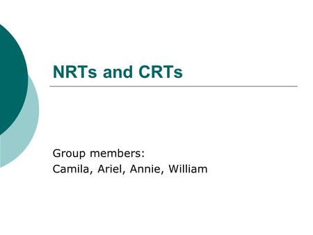 NRTs and CRTs Group members: Camila, Ariel, Annie, William.