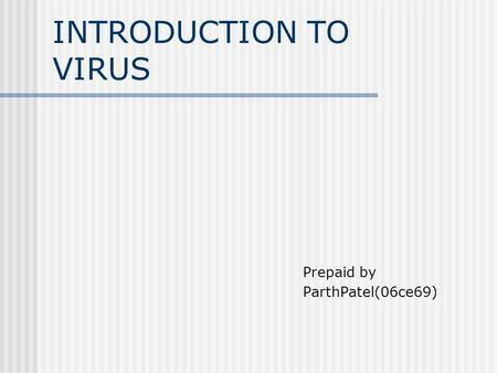 INTRODUCTION TO VIRUS Prepaid by ParthPatel(06ce69)